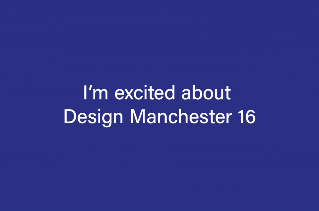 I'm excited about Design Manchester 16 image